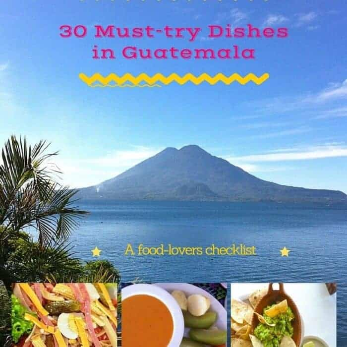 Subscribe to A Taste for Travel newsletter and you'll receive a FREE Checklist of 30 Must-try Dishes in Guatemala