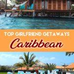 Best girlfriend getaways in the Caribbean