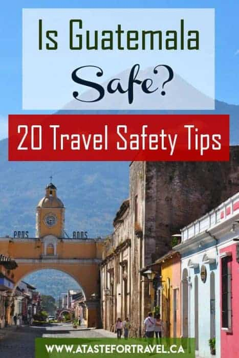 Is Guatemala Safe? 20 Travel Safety Tips to help avoid problems if you're planning a trip to Guatemala
